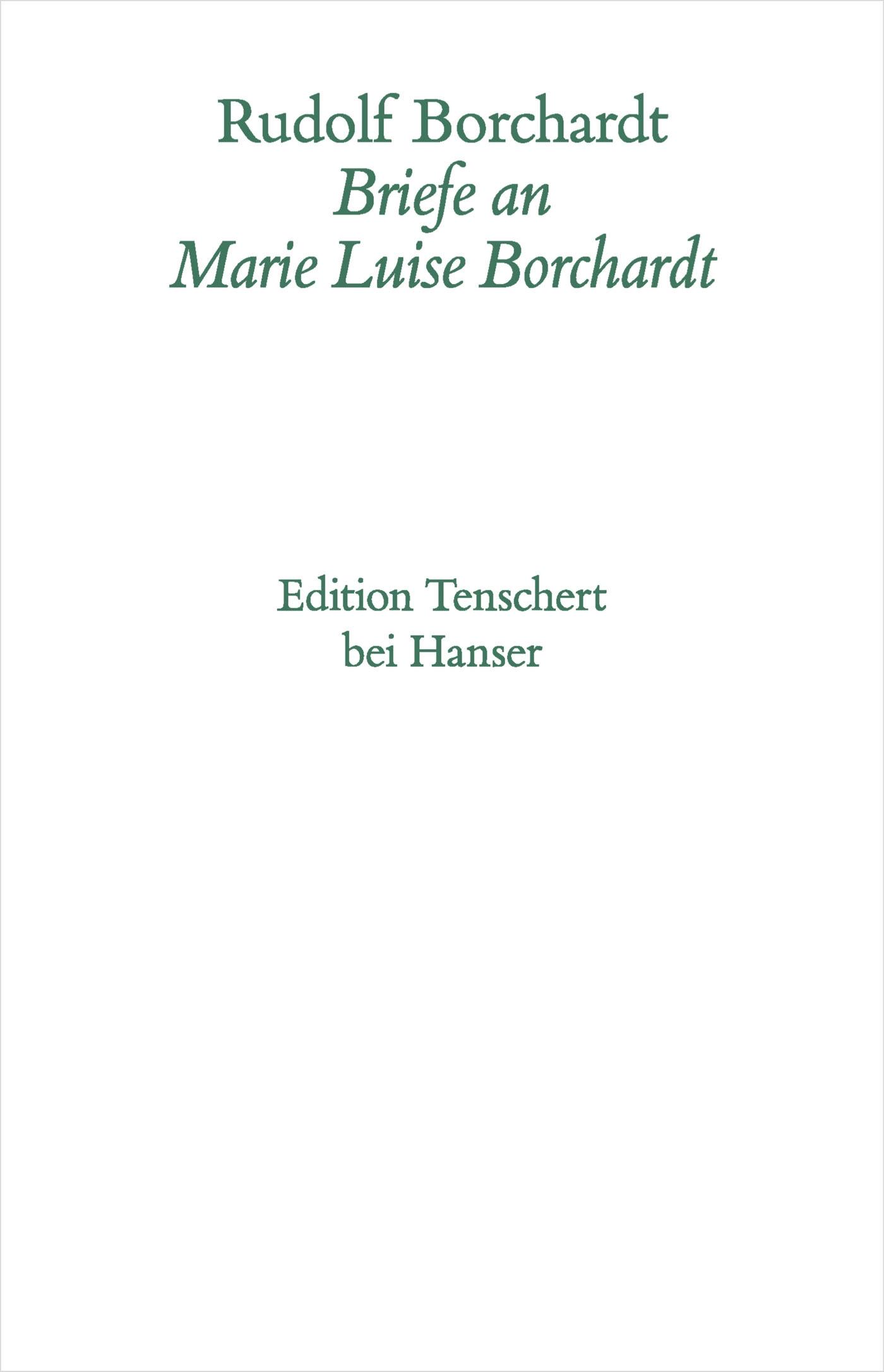 Briefe an Marie Luise Borchardt (Drei Bände komplett)