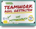Teamwork agil gestalten – Das Mitmachbuch