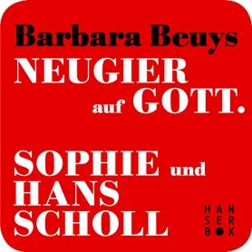 Neugier auf Gott - Sophie und Hans Scholl