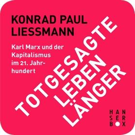 Totgesagte leben länger. Karl Marx und der Kapitalismus im 21. Jahrhundert