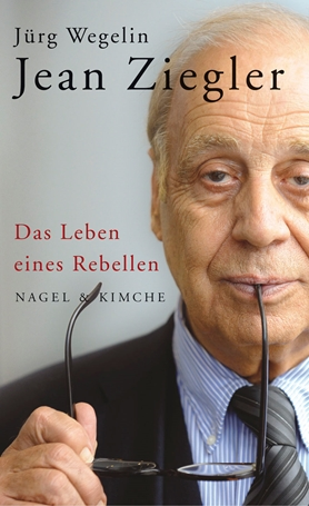 Jean Ziegler: The Life of a Rebel