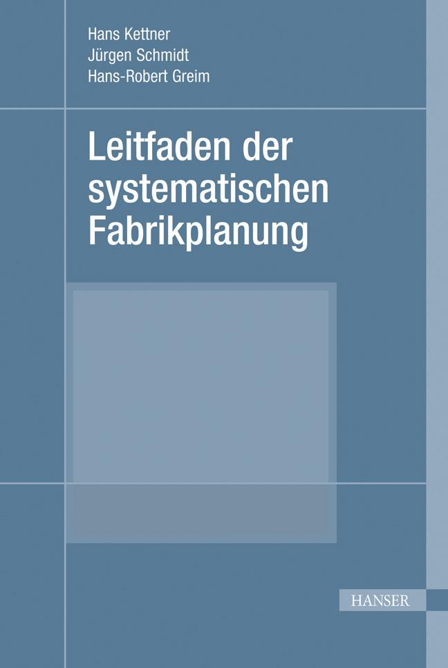 Kettner, Schmidt, Greim, Leitfaden der systematischen Fabrikplanung, 978-3-446-13825-4