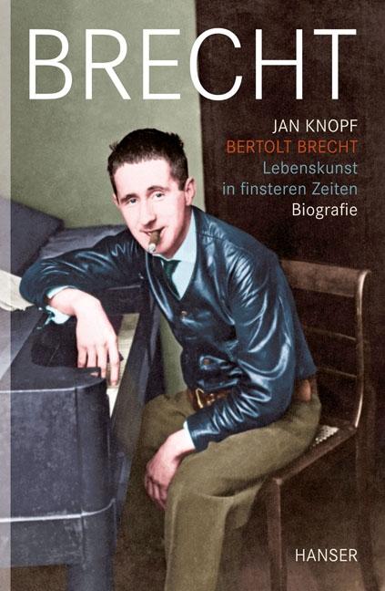 Bertolt Brecht - Lebenskunst in finsteren Zeiten