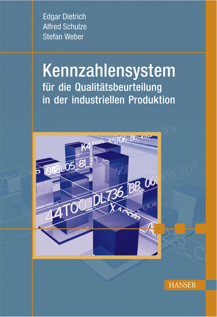 Dietrich, Schulze, Weber, Kennzahlensystem für die Qualitätsbeurteilung in der industriellen Produktion, 978-3-446-41053-4