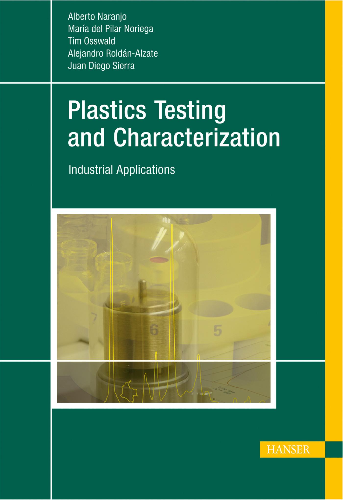 Naranjo C., Pilar Noriega E., Osswald, Rojan, Sierra M., Plastics Testing and Characterization, 978-3-446-41315-3