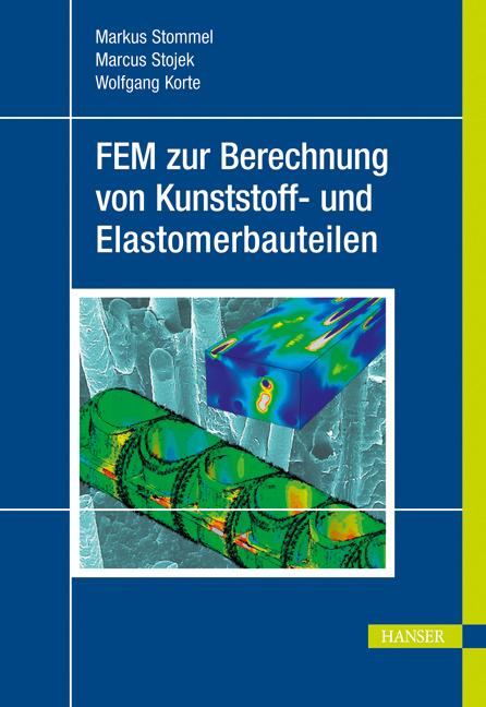 Stommel, Stojek, Korte, FEM zur Berechnung von Kunststoff- und Elastomerbauteilen, 978-3-446-42124-0