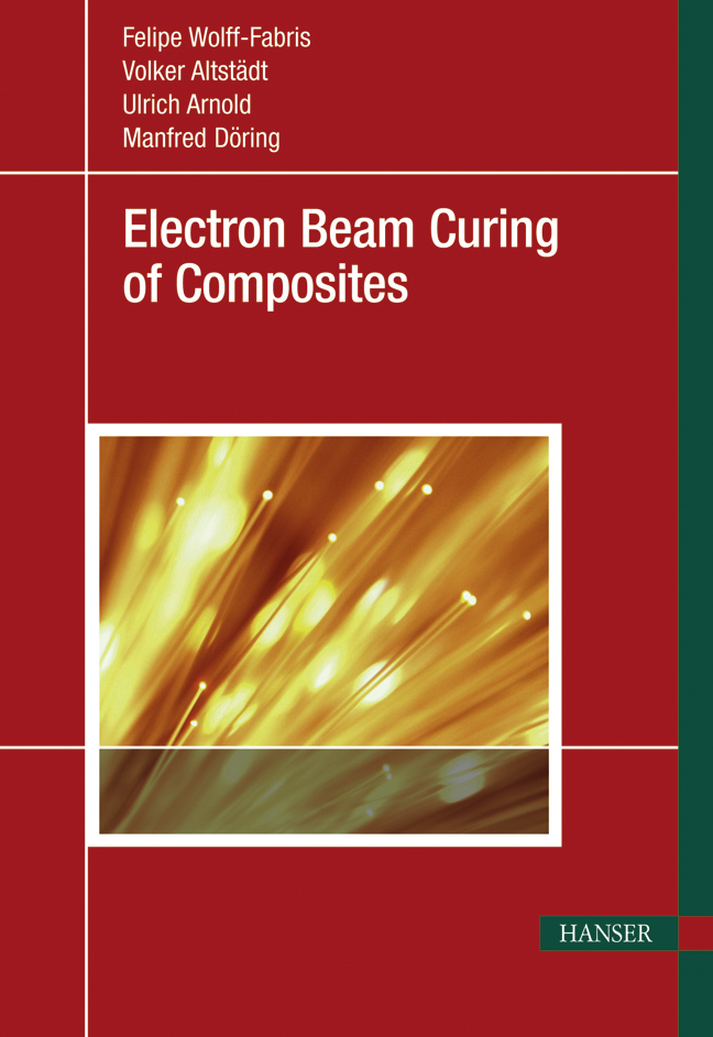 Wolff-Fabris, Altstädt, Arnold, Döring, Electron Beam Curing of Composites, 978-3-446-42405-0