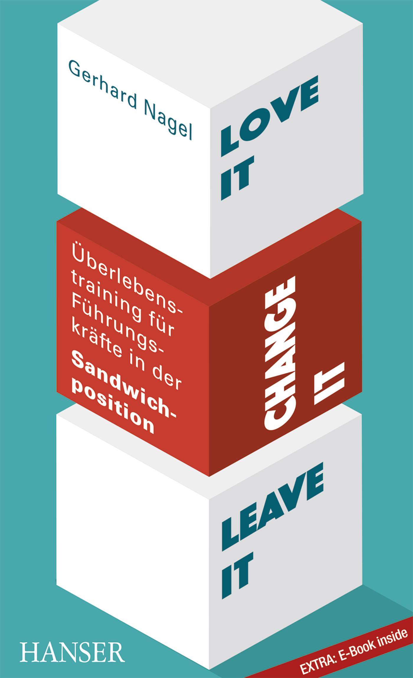 Nagel, Love it, change it or leave it - Überlebenstraining für Führungskräfte in der Sandwich-Position, 978-3-446-45131-5