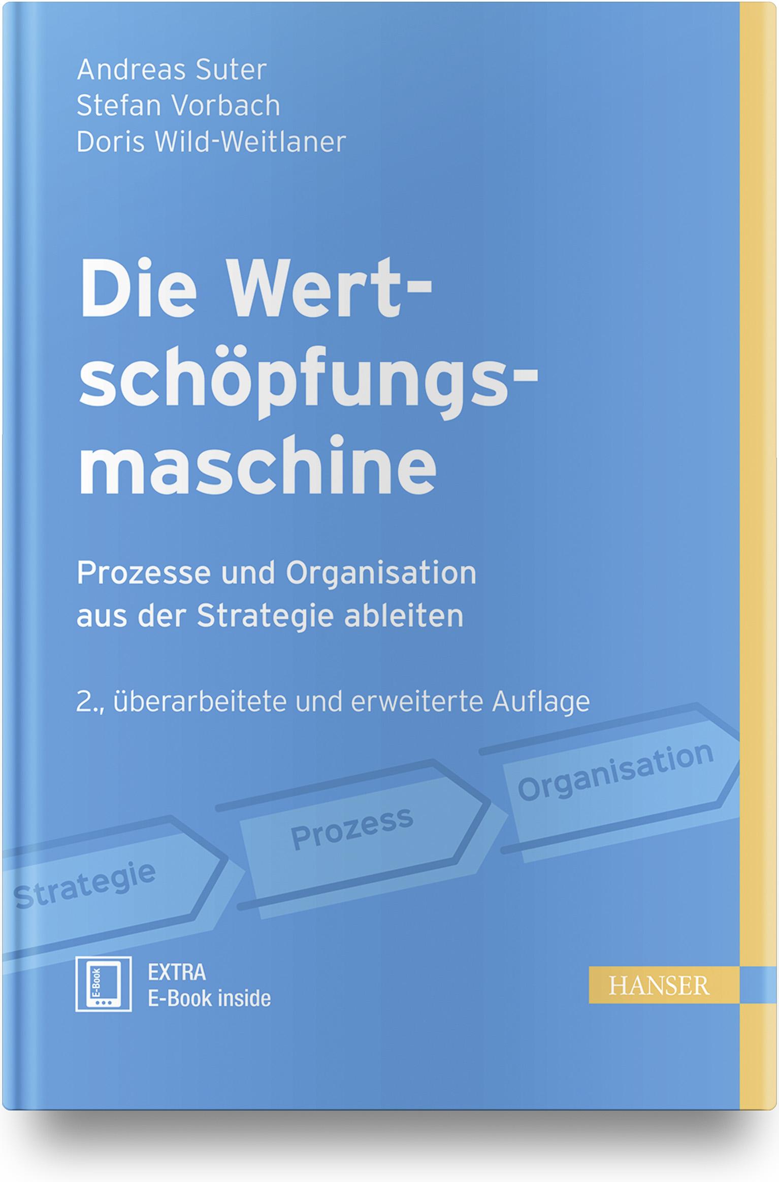 Suter, Vorbach, Wild-Weitlaner, Die Wertschöpfungsmaschine - Prozesse und Organisation aus der Strategie ableiten, 978-3-446-45637-2