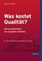 Was kostet Qualität? - Wirtschaftlichkeit von Qualität ermitteln