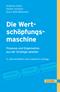 Die Wertschöpfungsmaschine - Prozesse und Organisation strategiegerecht gestalten