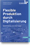 cover-small Flexible Produktion durch Digitalisierung