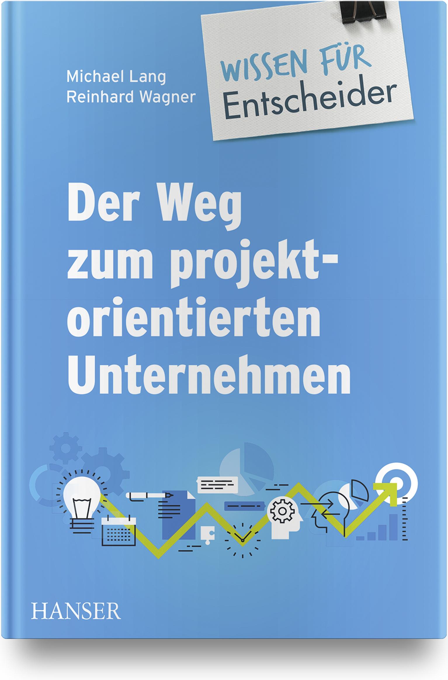 Der Weg zum projektorientierten Unternehmen - Wissen für Entscheider, 978-3-446-45837-6