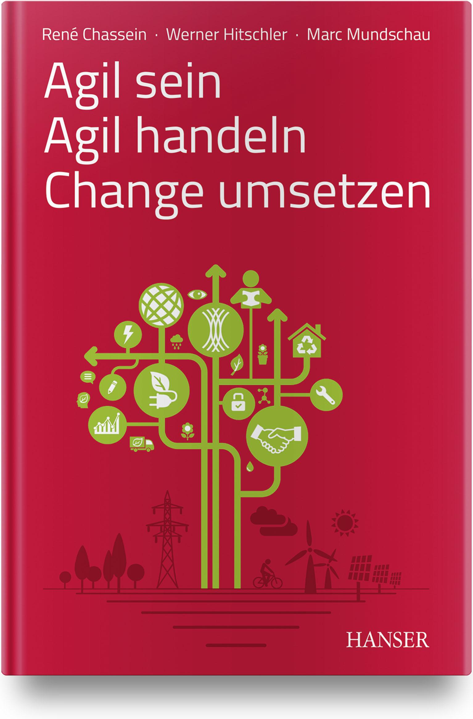 Chassein, Hitschler, Mundschau, Agil sein – Agil handeln – Change umsetzen, 978-3-446-45939-7