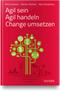 Agil sein – Agil handeln – Change umsetzen