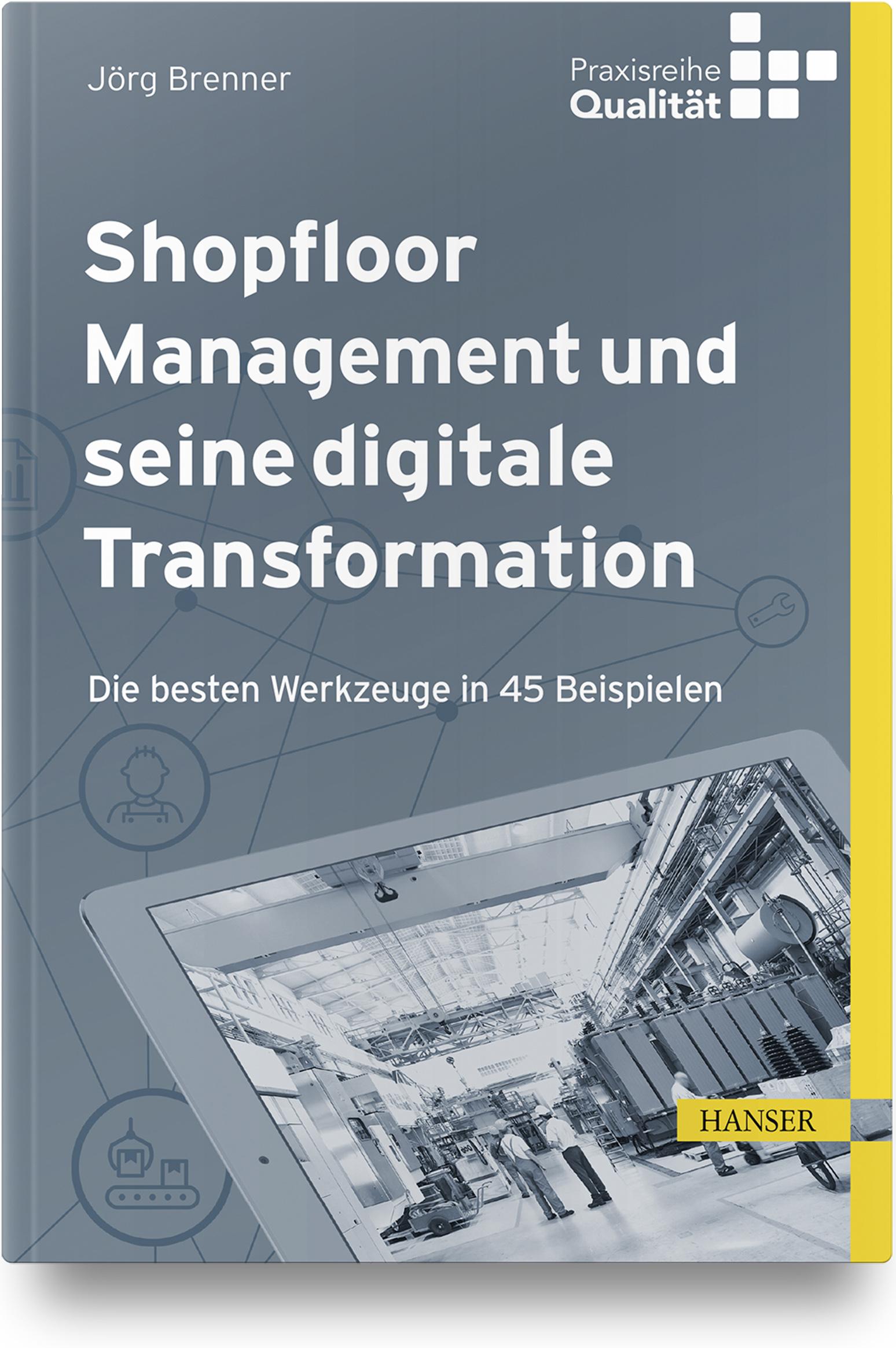 Brenner, Shopfloor Management und seine digitale Transformation, 978-3-446-46000-3
