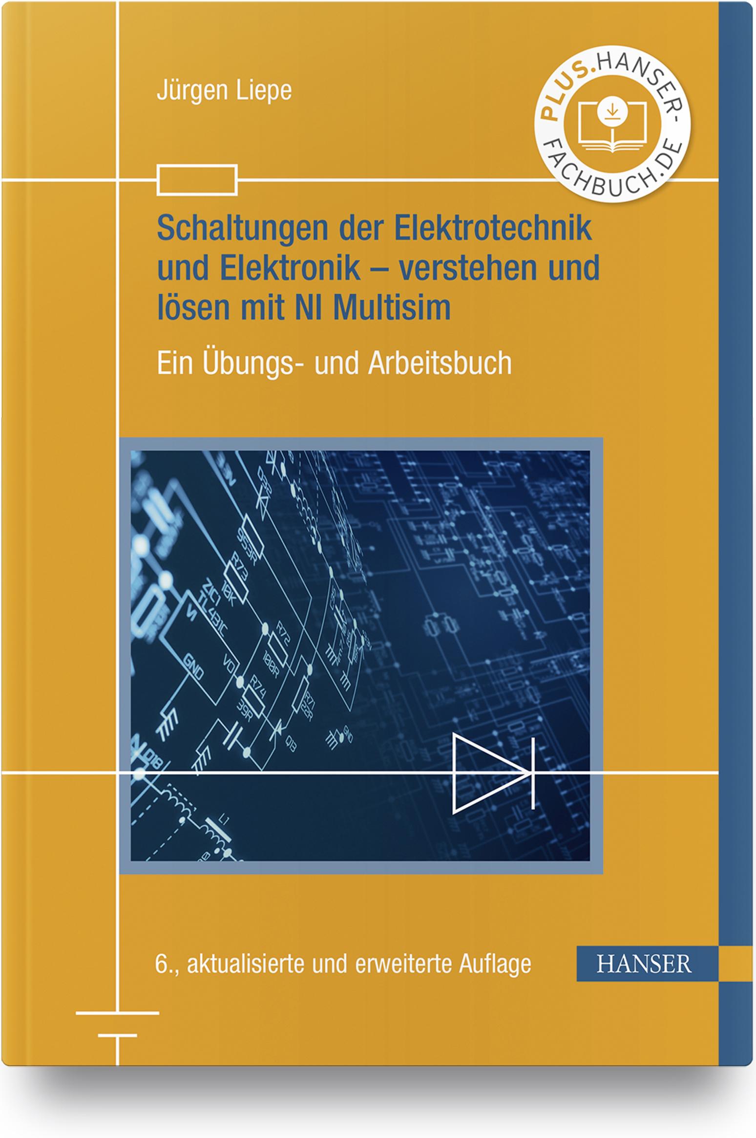 Liepe, Schaltungen der Elektrotechnik und Elektronik – verstehen und lösen mit NI Multisim, 978-3-446-46269-4