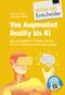 Von Augmented Reality bis KI - Die wichtigsten IT-Themen, die Sie für Ihr Unternehmen kennen müssen